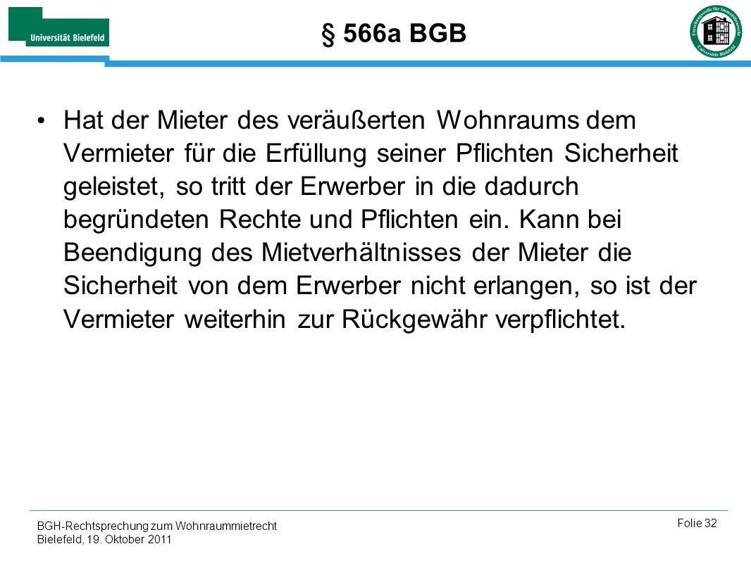 BGH-Rechtsprechung zum Wohnraummietrecht Bielefeld, 19. Oktober 2011 Folie 32 § 566a BGB Hat der Mieter des veräußerten Wohnraums dem Vermieter für di
