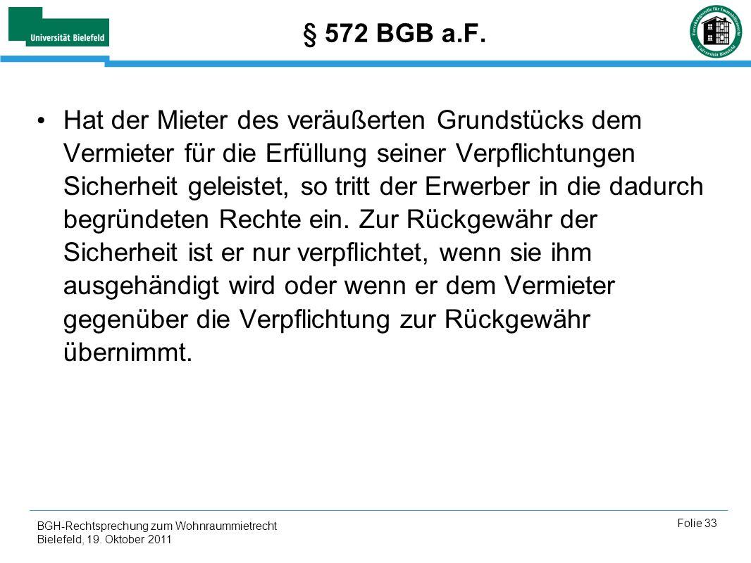 BGH-Rechtsprechung zum Wohnraummietrecht Bielefeld, 19. Oktober 2011 Folie 33 § 572 BGB a.F. Hat der Mieter des veräußerten Grundstücks dem Vermieter