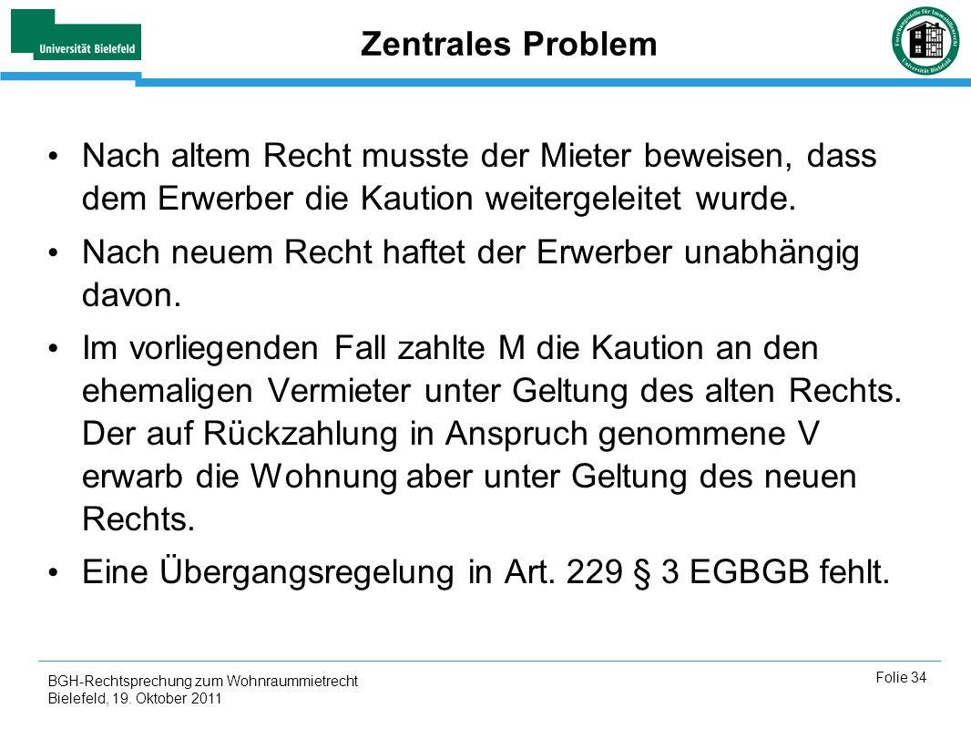 BGH-Rechtsprechung zum Wohnraummietrecht Bielefeld, 19. Oktober 2011 Folie 34 Zentrales Problem Nach altem Recht musste der Mieter beweisen, dass dem