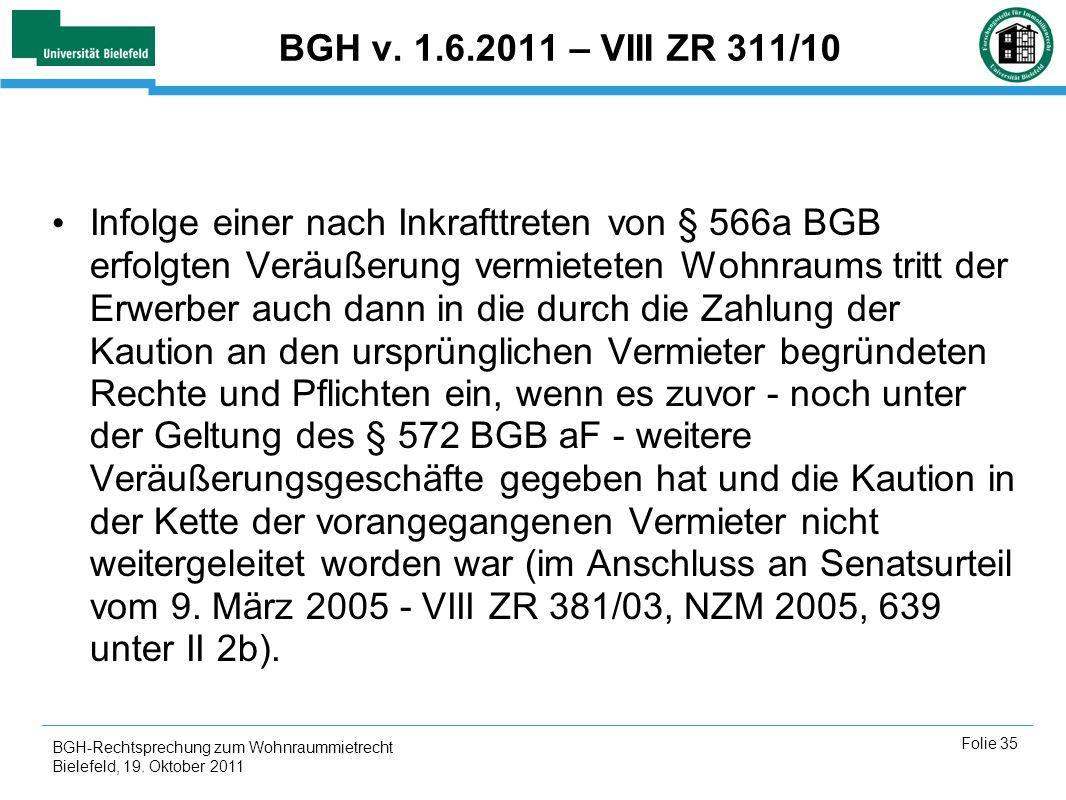 BGH-Rechtsprechung zum Wohnraummietrecht Bielefeld, 19. Oktober 2011 Folie 35 BGH v. 1.6.2011 – VIII ZR 311/10 Infolge einer nach Inkrafttreten von §