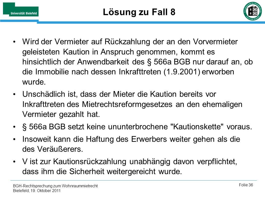 BGH-Rechtsprechung zum Wohnraummietrecht Bielefeld, 19. Oktober 2011 Folie 36 Lösung zu Fall 8 Wird der Vermieter auf Rückzahlung der an den Vorvermie