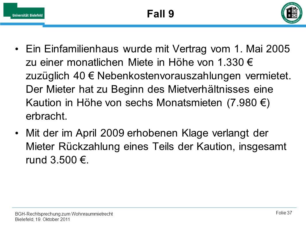 BGH-Rechtsprechung zum Wohnraummietrecht Bielefeld, 19. Oktober 2011 Folie 37 Fall 9 Ein Einfamilienhaus wurde mit Vertrag vom 1. Mai 2005 zu einer mo