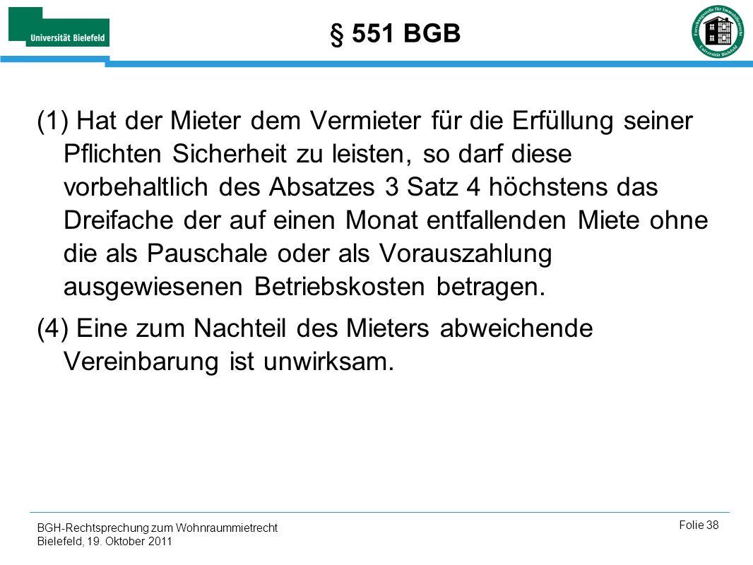 BGH-Rechtsprechung zum Wohnraummietrecht Bielefeld, 19. Oktober 2011 Folie 38 § 551 BGB (1) Hat der Mieter dem Vermieter für die Erfüllung seiner Pfli