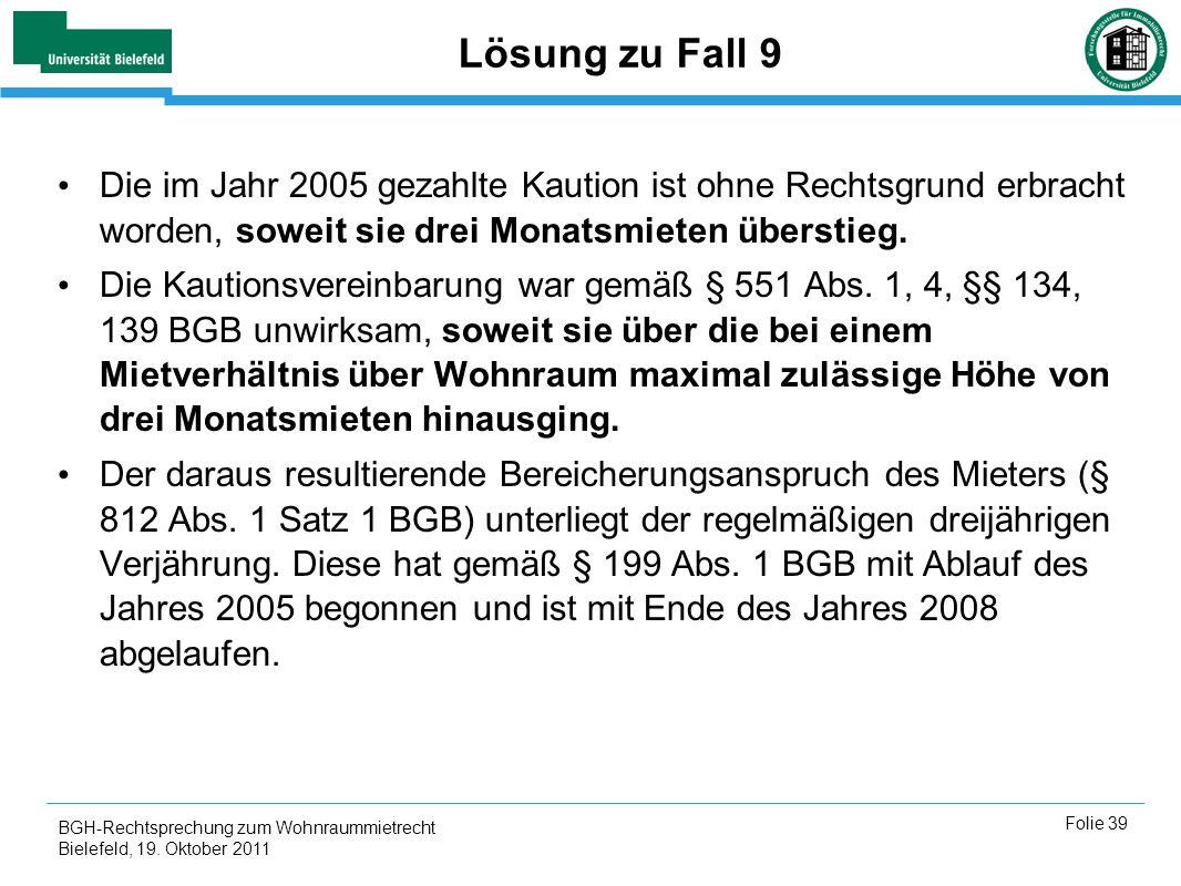 BGH-Rechtsprechung zum Wohnraummietrecht Bielefeld, 19. Oktober 2011 Folie 39 Lösung zu Fall 9 Die im Jahr 2005 gezahlte Kaution ist ohne Rechtsgrund