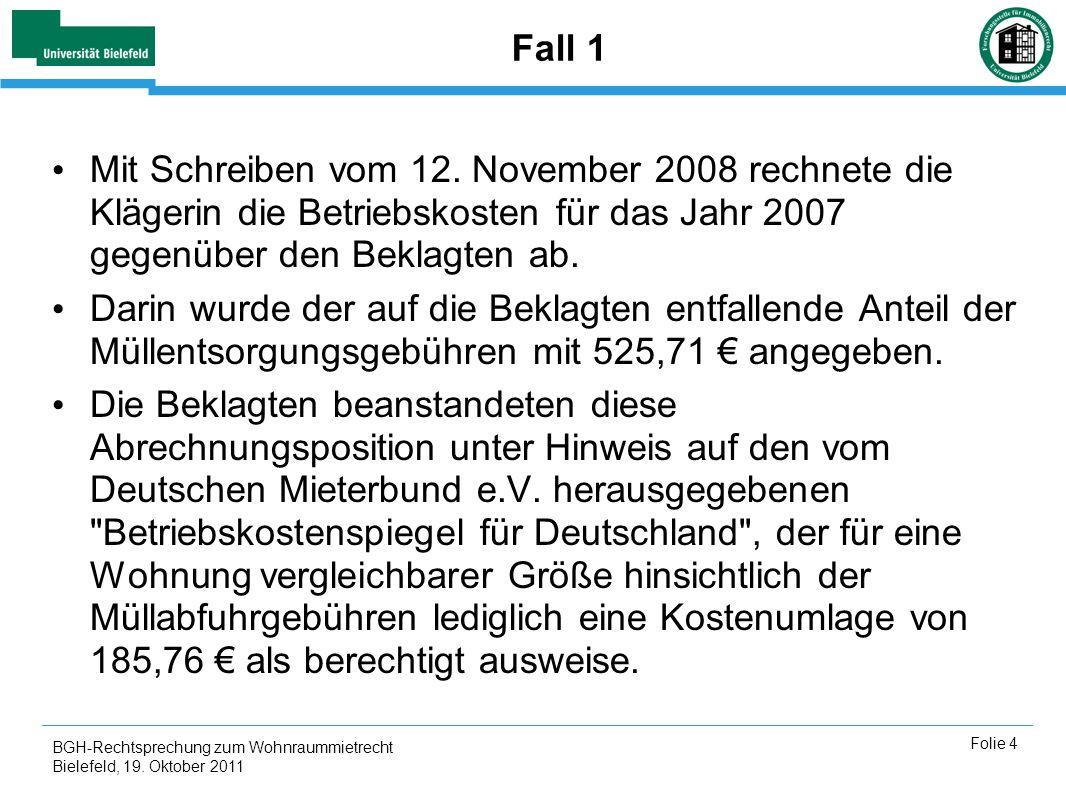 BGH-Rechtsprechung zum Wohnraummietrecht Bielefeld, 19. Oktober 2011 Folie 4 Fall 1 Mit Schreiben vom 12. November 2008 rechnete die Klägerin die Betr