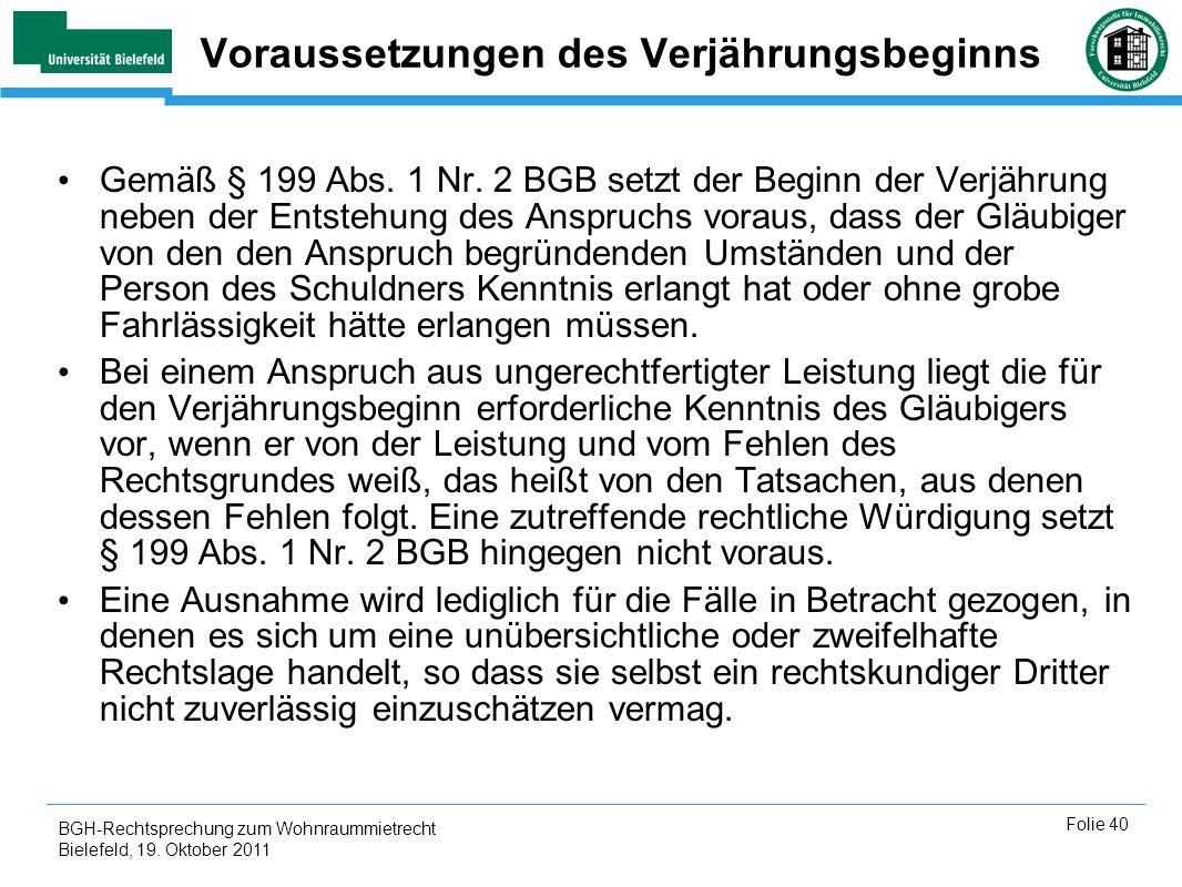 BGH-Rechtsprechung zum Wohnraummietrecht Bielefeld, 19. Oktober 2011 Folie 40 Voraussetzungen des Verjährungsbeginns Gemäß § 199 Abs. 1 Nr. 2 BGB setz