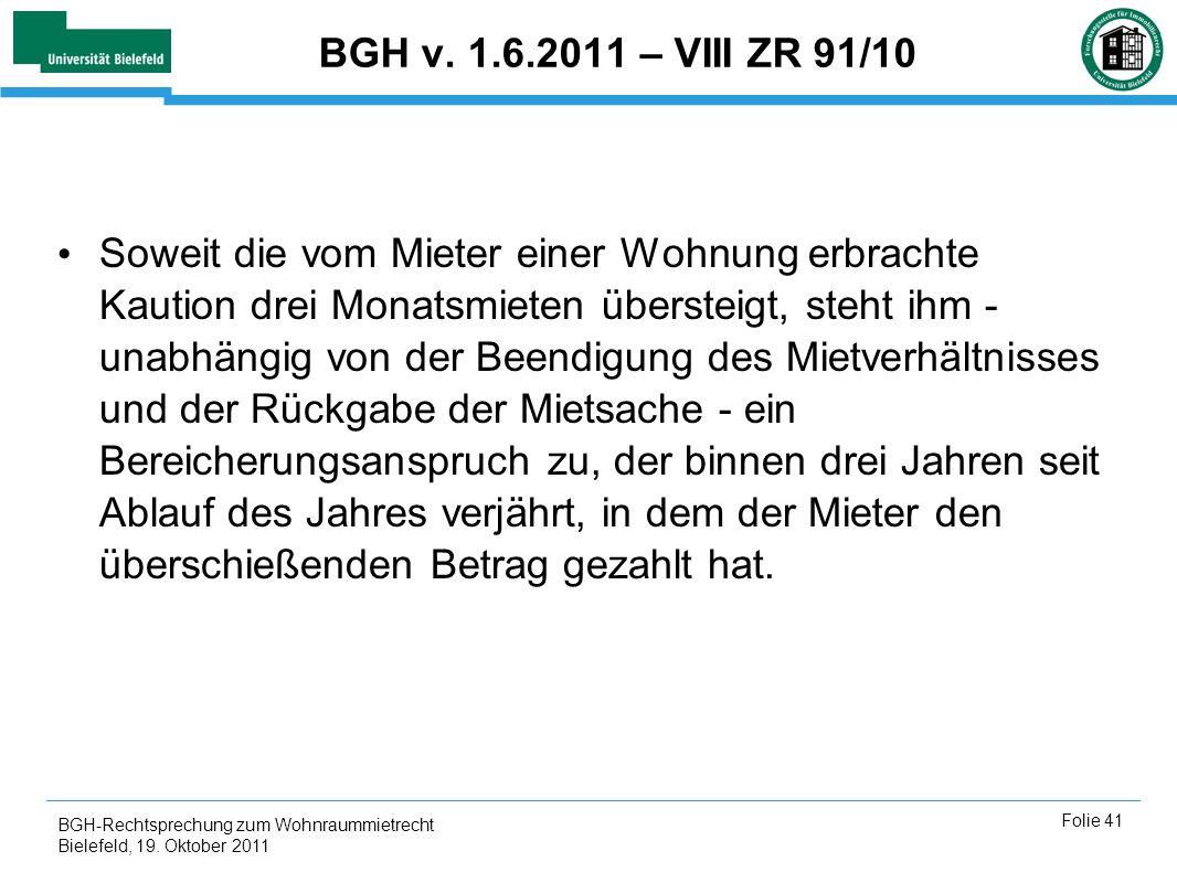 BGH-Rechtsprechung zum Wohnraummietrecht Bielefeld, 19. Oktober 2011 Folie 41 BGH v. 1.6.2011 – VIII ZR 91/10 Soweit die vom Mieter einer Wohnung erbr