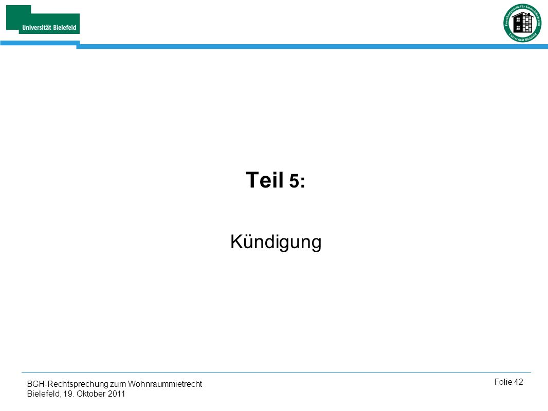 BGH-Rechtsprechung zum Wohnraummietrecht Bielefeld, 19. Oktober 2011 Folie 42 Teil 5: Kündigung