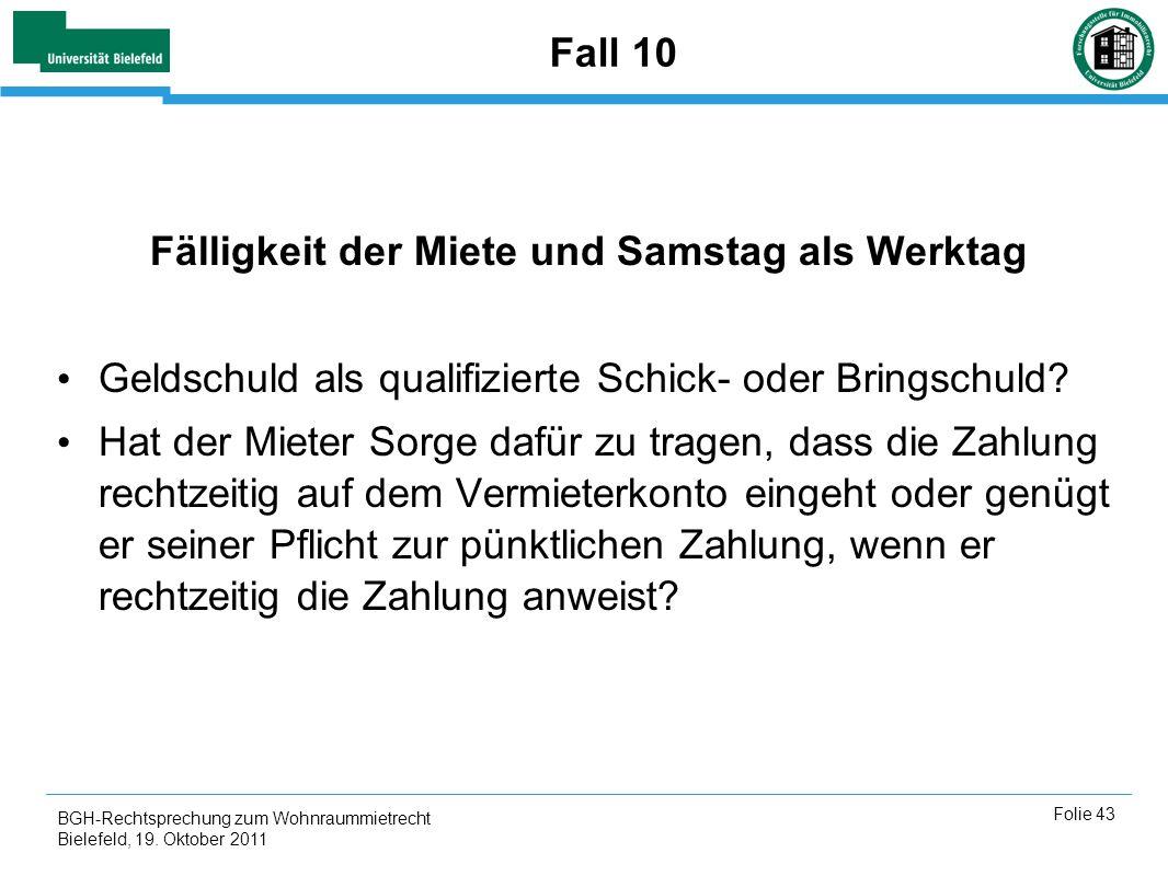 BGH-Rechtsprechung zum Wohnraummietrecht Bielefeld, 19. Oktober 2011 Folie 43 Fall 10 Fälligkeit der Miete und Samstag als Werktag Geldschuld als qual