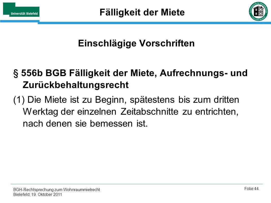 BGH-Rechtsprechung zum Wohnraummietrecht Bielefeld, 19. Oktober 2011 Folie 44 Fälligkeit der Miete Einschlägige Vorschriften § 556b BGB Fälligkeit der