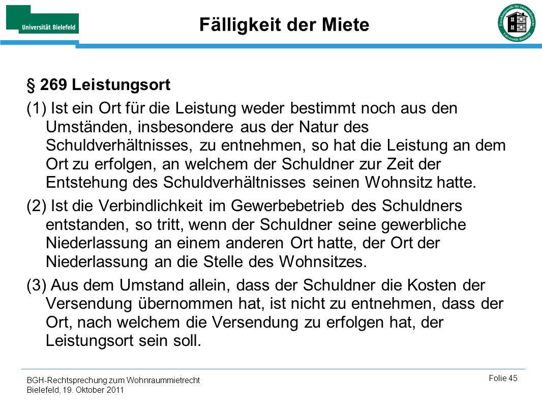 BGH-Rechtsprechung zum Wohnraummietrecht Bielefeld, 19. Oktober 2011 Folie 45 Fälligkeit der Miete § 269 Leistungsort (1) Ist ein Ort für die Leistung