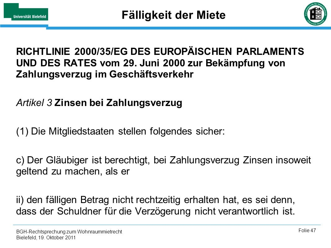 BGH-Rechtsprechung zum Wohnraummietrecht Bielefeld, 19. Oktober 2011 Folie 47 Fälligkeit der Miete RICHTLINIE 2000/35/EG DES EUROPÄISCHEN PARLAMENTS U