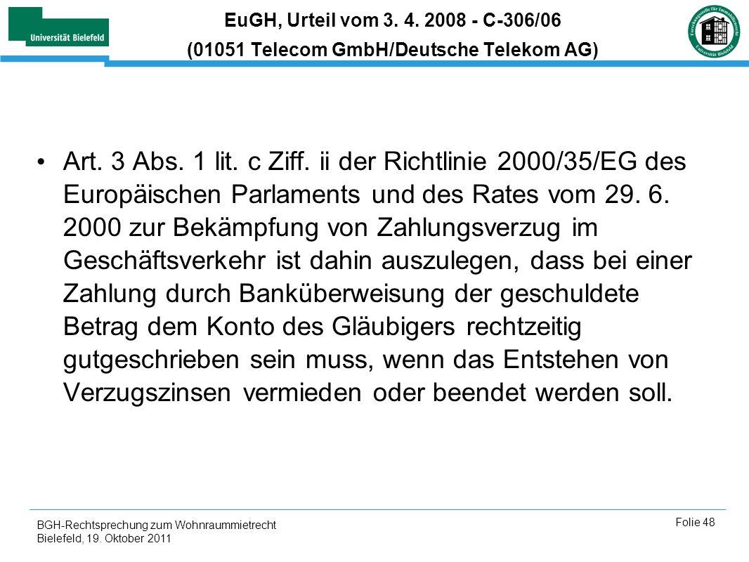 BGH-Rechtsprechung zum Wohnraummietrecht Bielefeld, 19. Oktober 2011 Folie 48 EuGH, Urteil vom 3. 4. 2008 - C-306/06 (01051 Telecom GmbH/Deutsche Tele