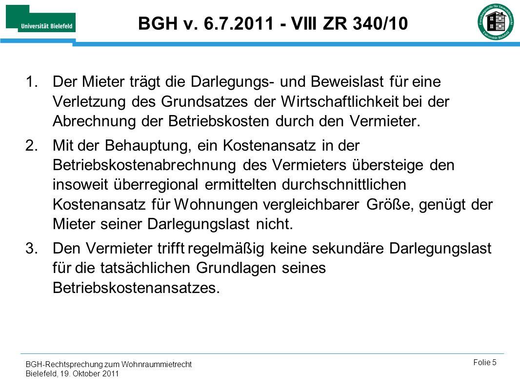 BGH-Rechtsprechung zum Wohnraummietrecht Bielefeld, 19. Oktober 2011 Folie 5 BGH v. 6.7.2011 - VIII ZR 340/10 1.Der Mieter trägt die Darlegungs- und B