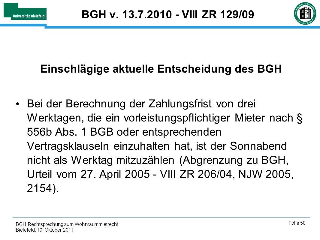 BGH-Rechtsprechung zum Wohnraummietrecht Bielefeld, 19. Oktober 2011 Folie 50 BGH v. 13.7.2010 - VIII ZR 129/09 Einschlägige aktuelle Entscheidung des