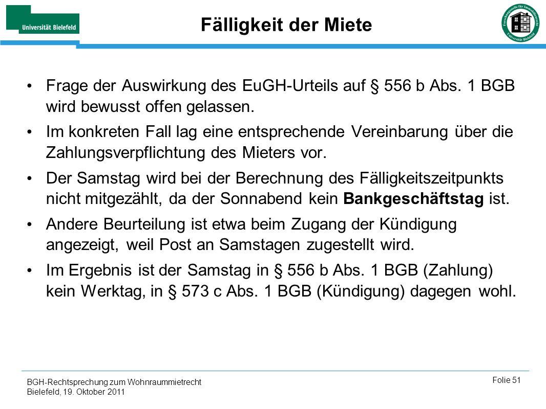 BGH-Rechtsprechung zum Wohnraummietrecht Bielefeld, 19. Oktober 2011 Folie 51 Fälligkeit der Miete Frage der Auswirkung des EuGH-Urteils auf § 556 b A
