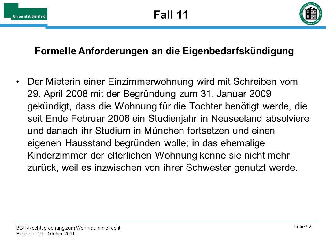 BGH-Rechtsprechung zum Wohnraummietrecht Bielefeld, 19. Oktober 2011 Folie 52 Fall 11 Formelle Anforderungen an die Eigenbedarfskündigung Der Mieterin