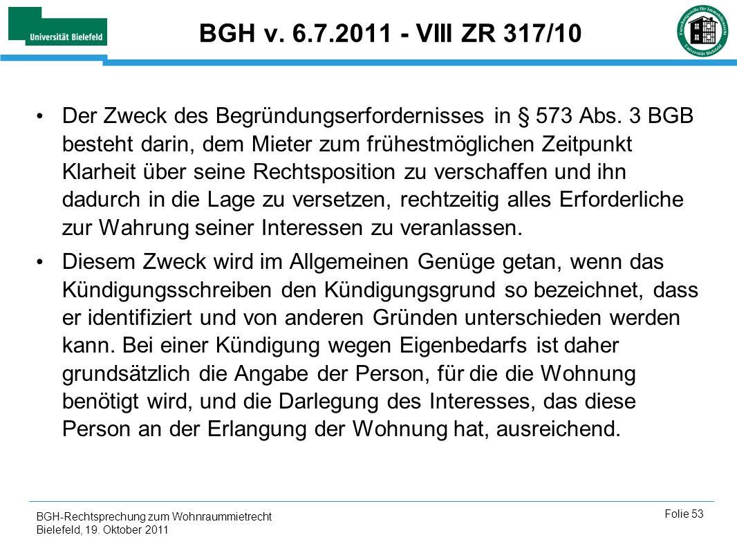 BGH-Rechtsprechung zum Wohnraummietrecht Bielefeld, 19. Oktober 2011 Folie 53 BGH v. 6.7.2011 - VIII ZR 317/10 Der Zweck des Begründungserfordernisses