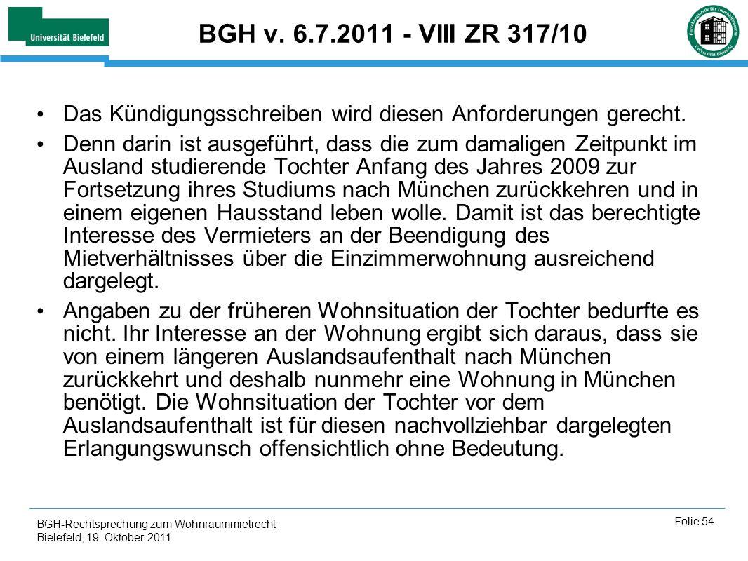 BGH-Rechtsprechung zum Wohnraummietrecht Bielefeld, 19. Oktober 2011 Folie 54 BGH v. 6.7.2011 - VIII ZR 317/10 Das Kündigungsschreiben wird diesen Anf