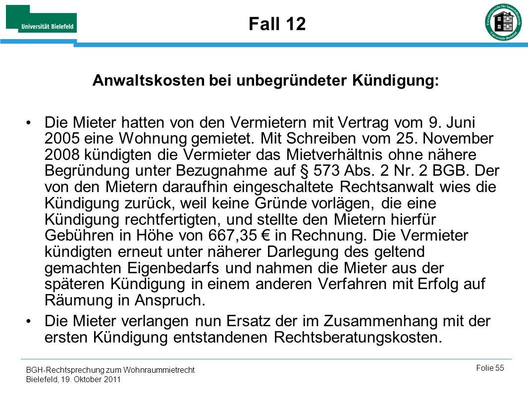 BGH-Rechtsprechung zum Wohnraummietrecht Bielefeld, 19. Oktober 2011 Folie 55 Fall 12 Anwaltskosten bei unbegründeter Kündigung: Die Mieter hatten von