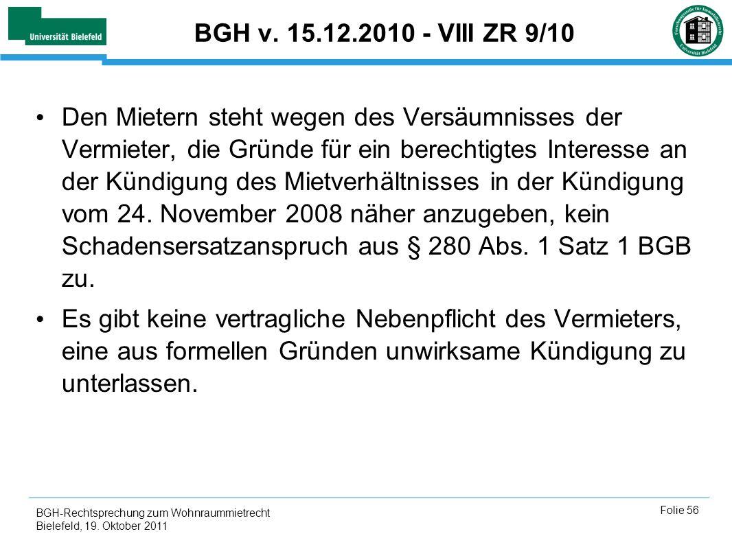 BGH-Rechtsprechung zum Wohnraummietrecht Bielefeld, 19. Oktober 2011 Folie 56 BGH v. 15.12.2010 - VIII ZR 9/10 Den Mietern steht wegen des Versäumniss