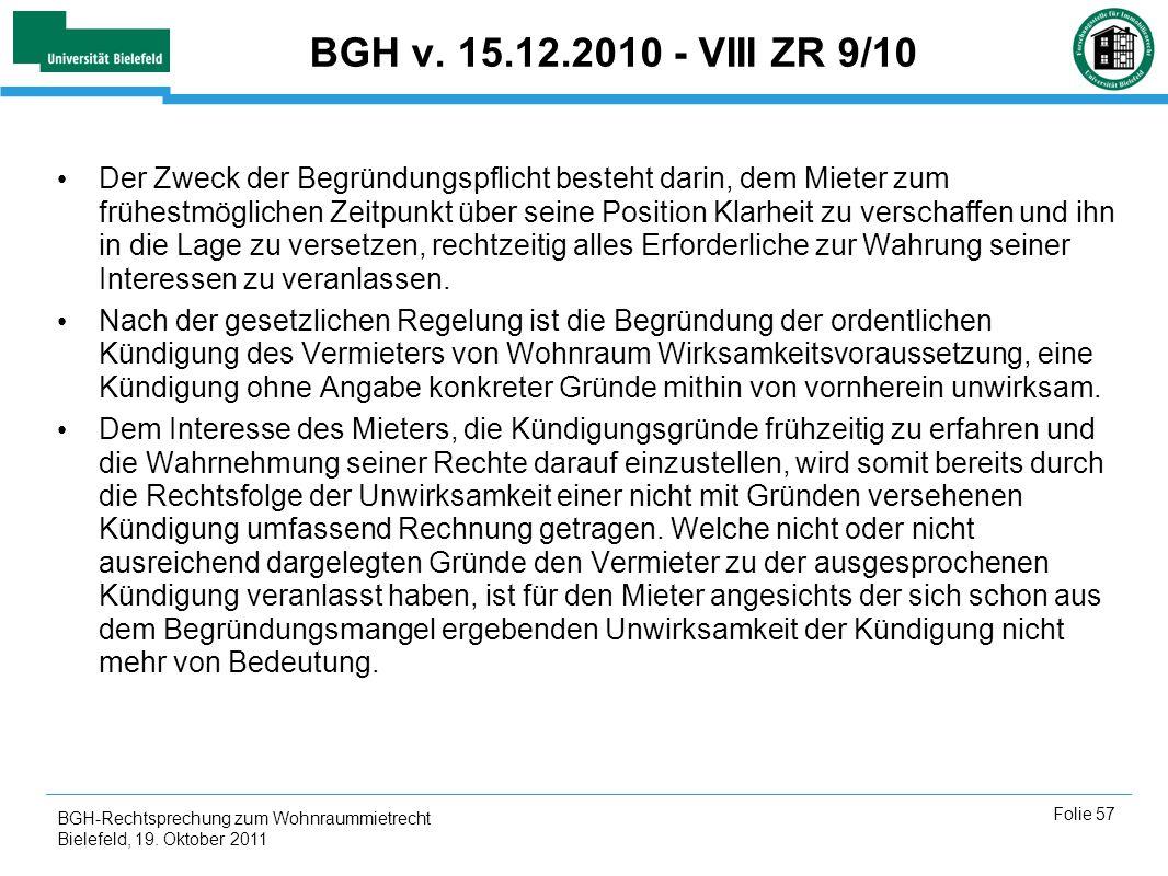 BGH-Rechtsprechung zum Wohnraummietrecht Bielefeld, 19. Oktober 2011 Folie 57 BGH v. 15.12.2010 - VIII ZR 9/10 Der Zweck der Begründungspflicht besteh
