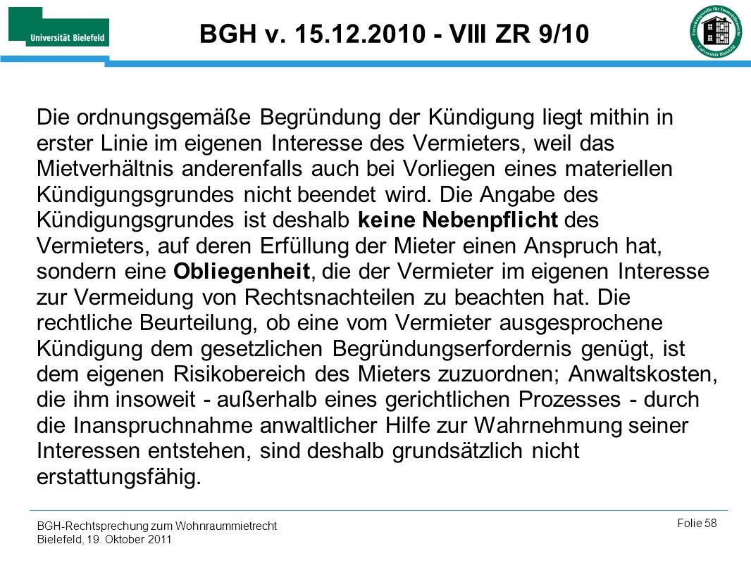 BGH-Rechtsprechung zum Wohnraummietrecht Bielefeld, 19. Oktober 2011 Folie 58 BGH v. 15.12.2010 - VIII ZR 9/10 Die ordnungsgemäße Begründung der Kündi