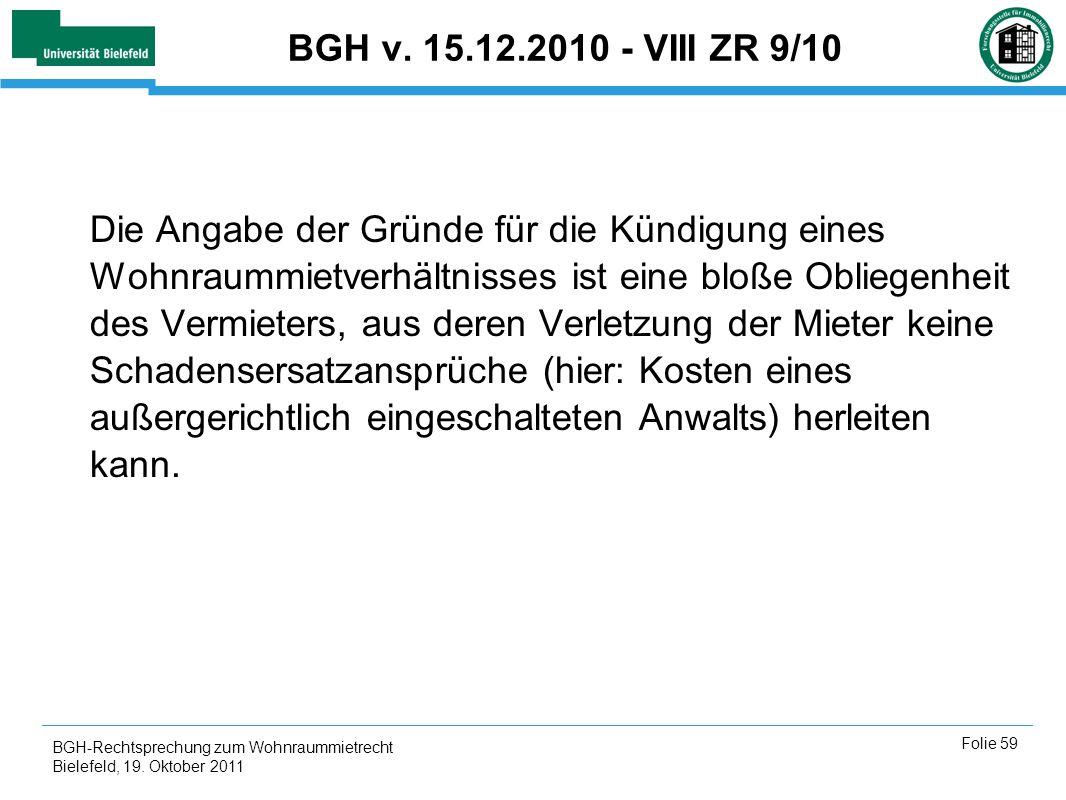 BGH-Rechtsprechung zum Wohnraummietrecht Bielefeld, 19. Oktober 2011 Folie 59 BGH v. 15.12.2010 - VIII ZR 9/10 Die Angabe der Gründe für die Kündigung