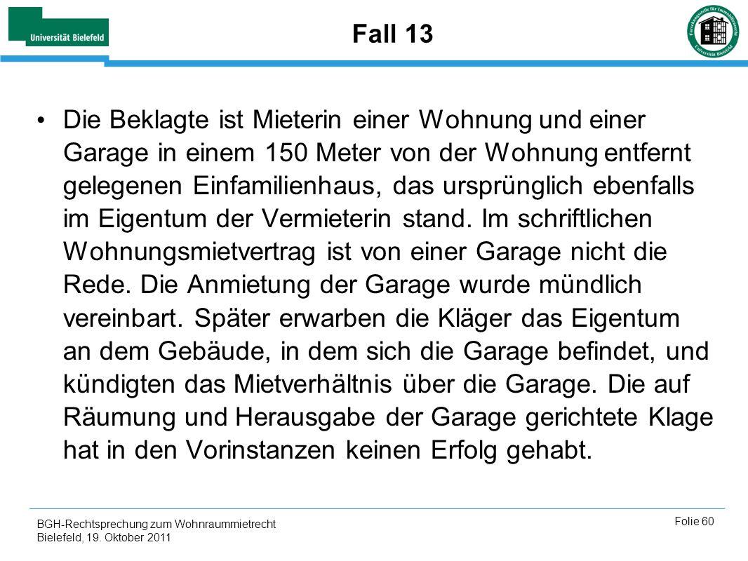 BGH-Rechtsprechung zum Wohnraummietrecht Bielefeld, 19. Oktober 2011 Folie 60 Fall 13 Die Beklagte ist Mieterin einer Wohnung und einer Garage in eine