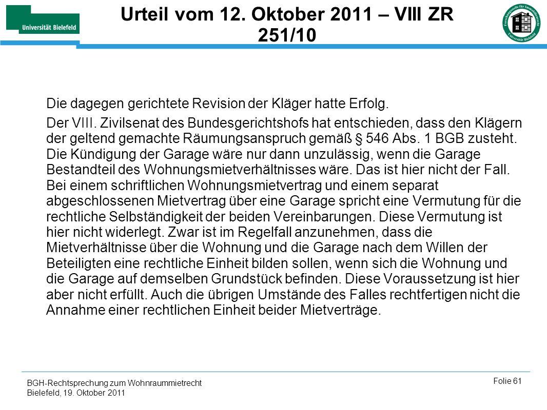 BGH-Rechtsprechung zum Wohnraummietrecht Bielefeld, 19. Oktober 2011 Folie 61 Urteil vom 12. Oktober 2011 – VIII ZR 251/10 Die dagegen gerichtete Revi
