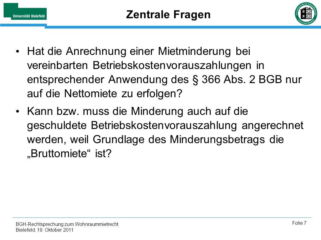BGH-Rechtsprechung zum Wohnraummietrecht Bielefeld, 19. Oktober 2011 Folie 7 Zentrale Fragen Hat die Anrechnung einer Mietminderung bei vereinbarten B