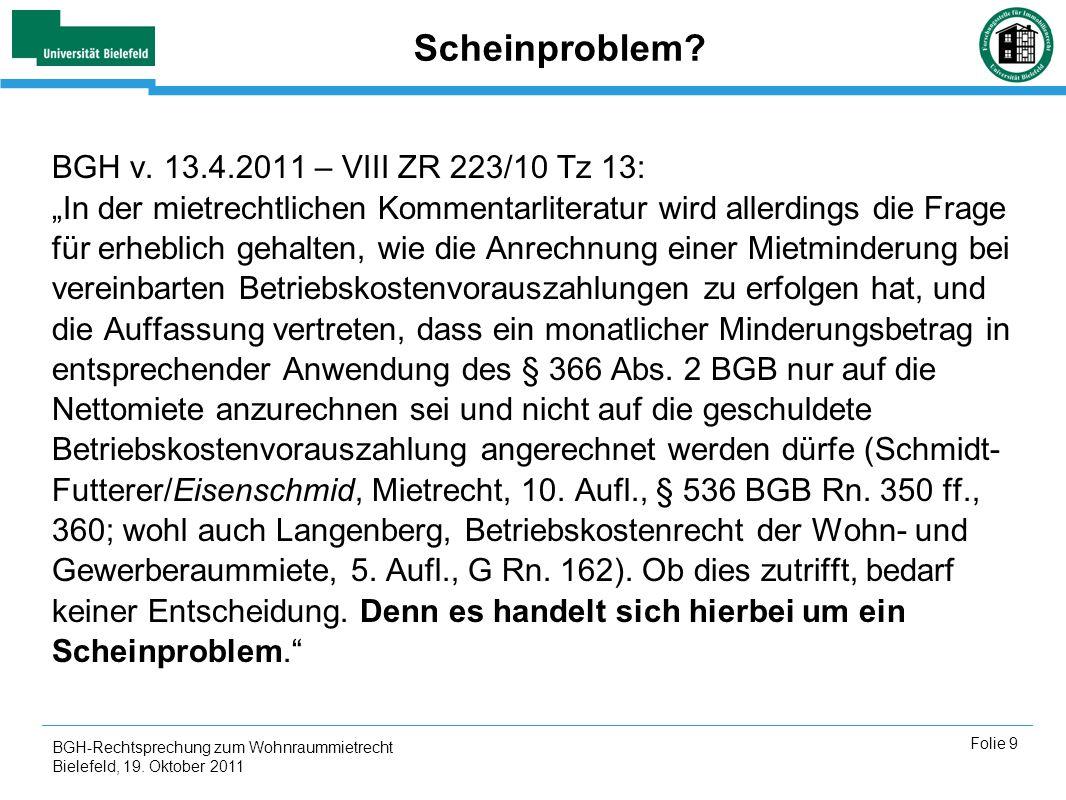 BGH-Rechtsprechung zum Wohnraummietrecht Bielefeld, 19. Oktober 2011 Folie 9 Scheinproblem? BGH v. 13.4.2011 – VIII ZR 223/10 Tz 13: In der mietrechtl