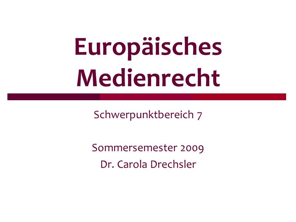 Europäisches Medienrecht Schwerpunktbereich 7 Sommersemester 2009 Dr. Carola Drechsler