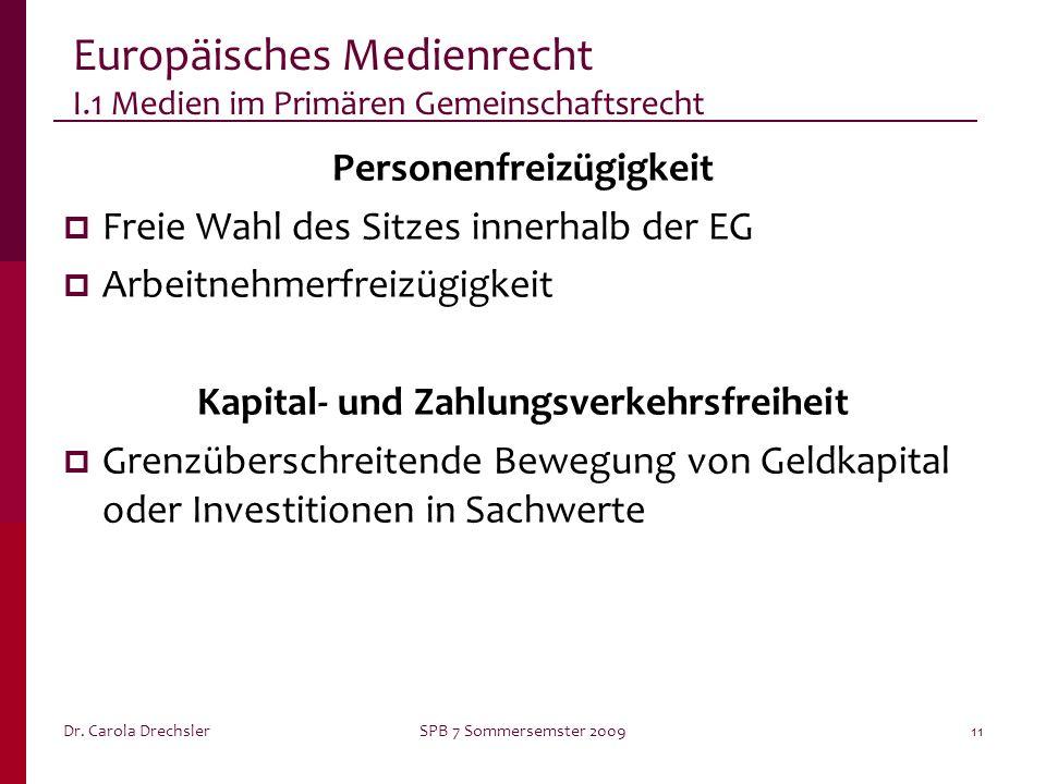 Dr. Carola DrechslerSPB 7 Sommersemster 200911 Europäisches Medienrecht I.1 Medien im Primären Gemeinschaftsrecht Personenfreizügigkeit Freie Wahl des