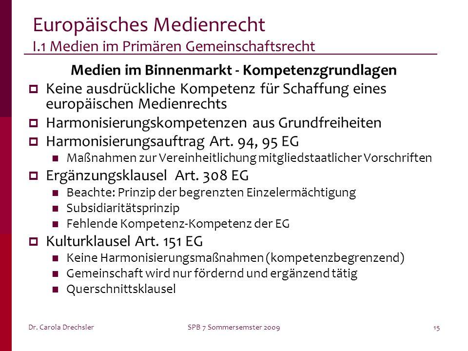 Dr. Carola DrechslerSPB 7 Sommersemster 200915 Europäisches Medienrecht I.1 Medien im Primären Gemeinschaftsrecht Medien im Binnenmarkt - Kompetenzgru