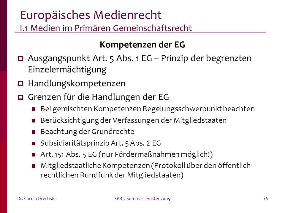 Dr. Carola DrechslerSPB 7 Sommersemster 200916 Europäisches Medienrecht I.1 Medien im Primären Gemeinschaftsrecht Kompetenzen der EG Ausgangspunkt Art