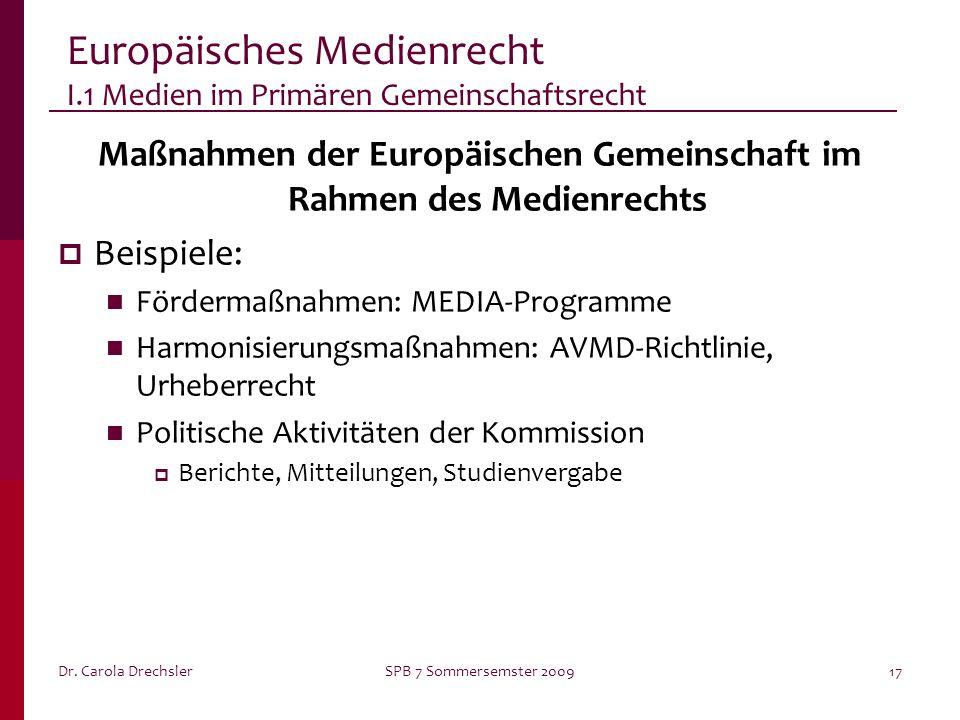 Dr. Carola DrechslerSPB 7 Sommersemster 200917 Europäisches Medienrecht I.1 Medien im Primären Gemeinschaftsrecht Maßnahmen der Europäischen Gemeinsch