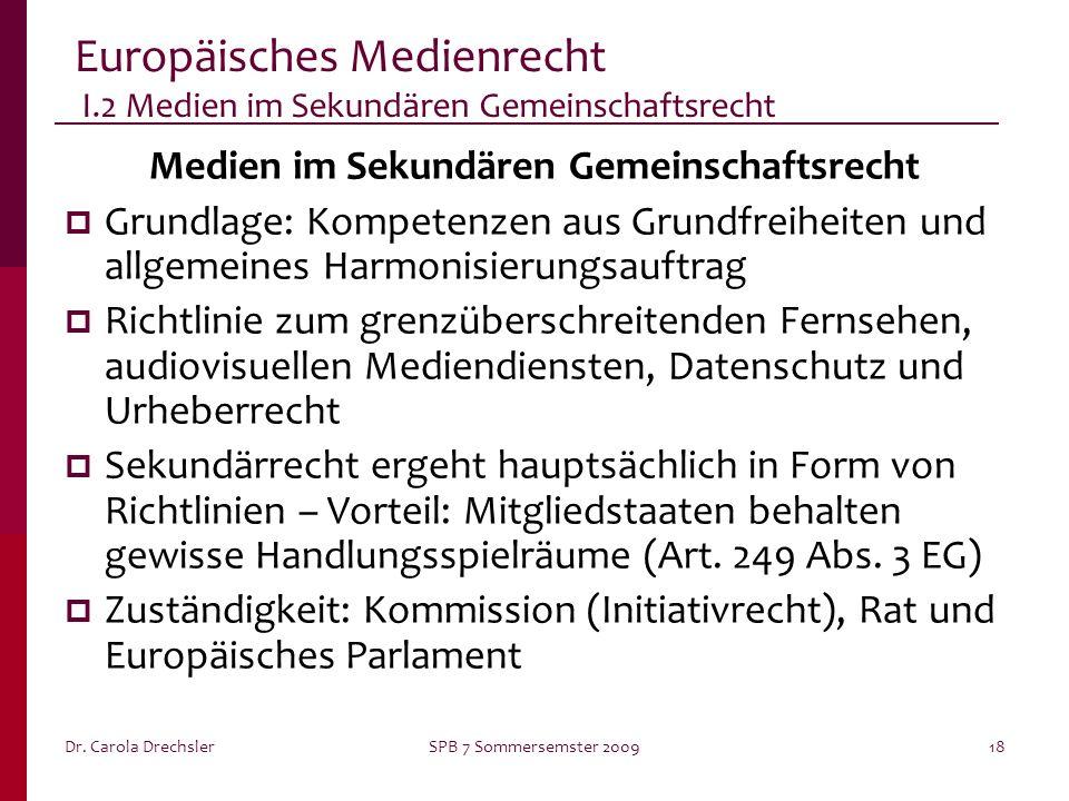 Dr. Carola DrechslerSPB 7 Sommersemster 200918 Europäisches Medienrecht I.2 Medien im Sekundären Gemeinschaftsrecht Medien im Sekundären Gemeinschafts