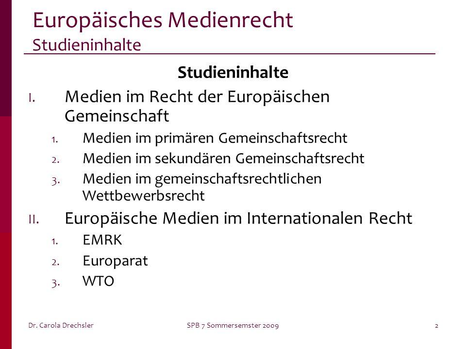 SPB 7 Sommersemster 20092 Europäisches Medienrecht Studieninhalte Studieninhalte I. Medien im Recht der Europäischen Gemeinschaft 1. Medien im primäre