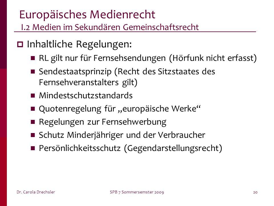 Dr. Carola DrechslerSPB 7 Sommersemster 200920 Europäisches Medienrecht I.2 Medien im Sekundären Gemeinschaftsrecht Inhaltliche Regelungen: RL gilt nu