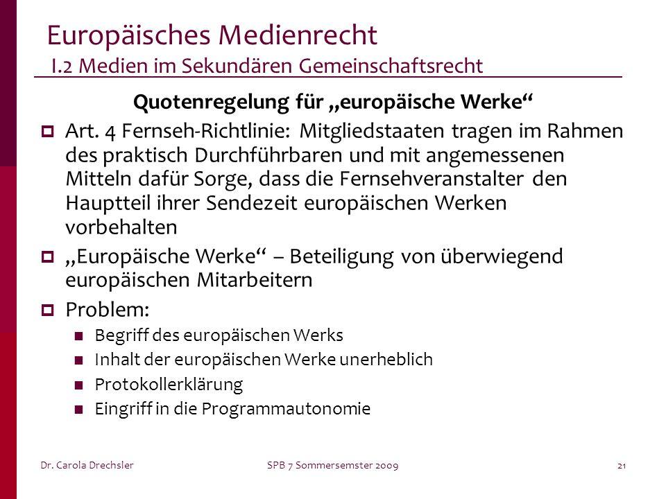 Dr. Carola DrechslerSPB 7 Sommersemster 200921 Europäisches Medienrecht I.2 Medien im Sekundären Gemeinschaftsrecht Quotenregelung für europäische Wer
