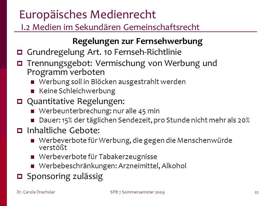 Dr. Carola DrechslerSPB 7 Sommersemster 200922 Europäisches Medienrecht I.2 Medien im Sekundären Gemeinschaftsrecht Regelungen zur Fernsehwerbung Grun