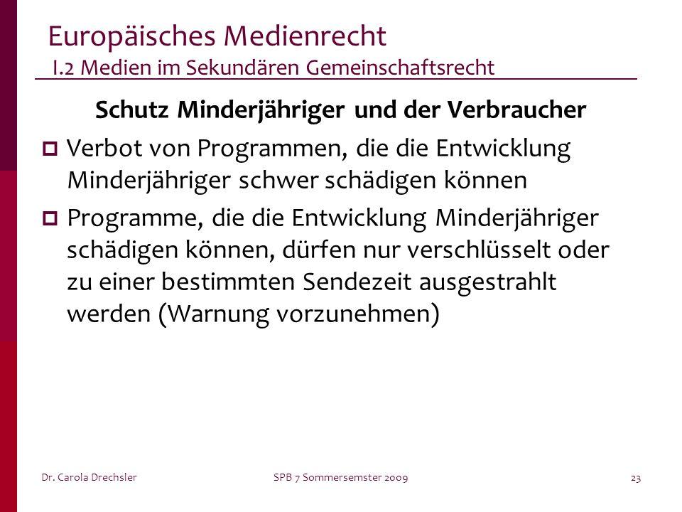 Dr. Carola DrechslerSPB 7 Sommersemster 200923 Europäisches Medienrecht I.2 Medien im Sekundären Gemeinschaftsrecht Schutz Minderjähriger und der Verb