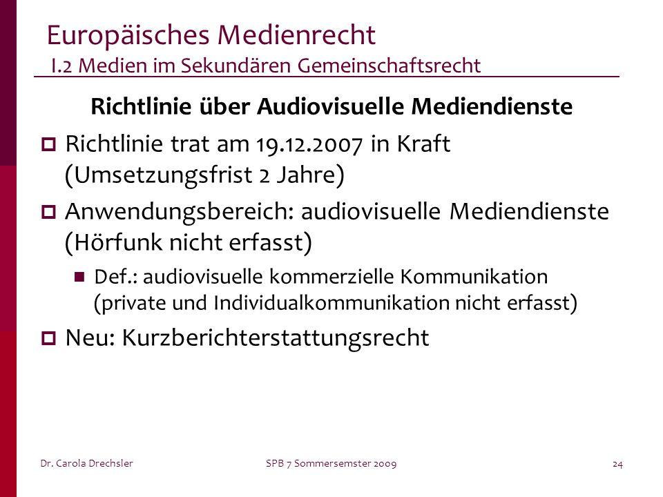 Dr. Carola DrechslerSPB 7 Sommersemster 200924 Europäisches Medienrecht I.2 Medien im Sekundären Gemeinschaftsrecht Richtlinie über Audiovisuelle Medi