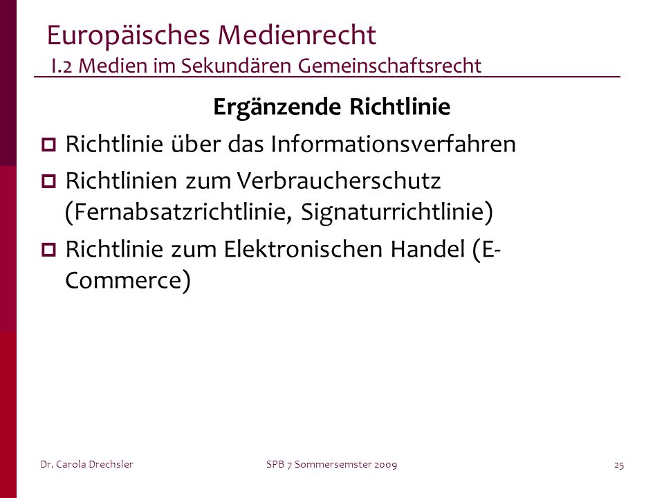 Dr. Carola DrechslerSPB 7 Sommersemster 200925 Europäisches Medienrecht I.2 Medien im Sekundären Gemeinschaftsrecht Ergänzende Richtlinie Richtlinie ü