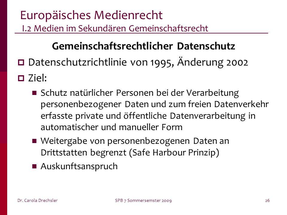 Dr. Carola DrechslerSPB 7 Sommersemster 200926 Europäisches Medienrecht I.2 Medien im Sekundären Gemeinschaftsrecht Gemeinschaftsrechtlicher Datenschu