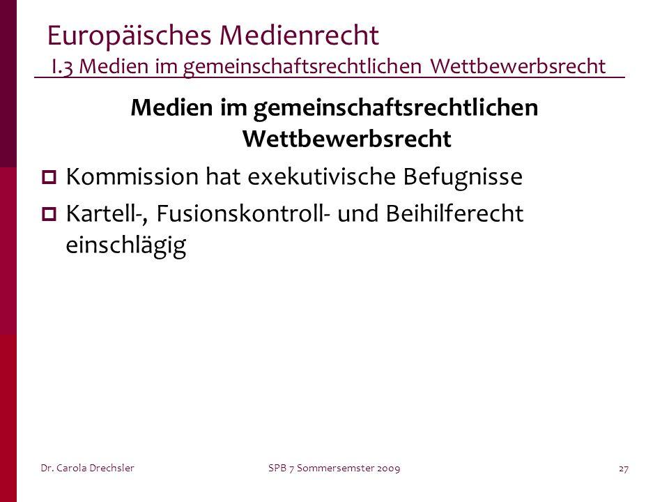 Dr. Carola DrechslerSPB 7 Sommersemster 200927 Europäisches Medienrecht I.3 Medien im gemeinschaftsrechtlichen Wettbewerbsrecht Medien im gemeinschaft