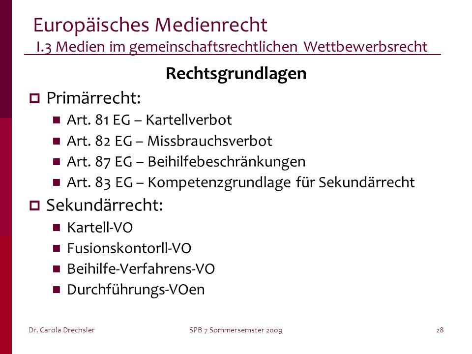 Dr. Carola DrechslerSPB 7 Sommersemster 200928 Europäisches Medienrecht I.3 Medien im gemeinschaftsrechtlichen Wettbewerbsrecht Rechtsgrundlagen Primä