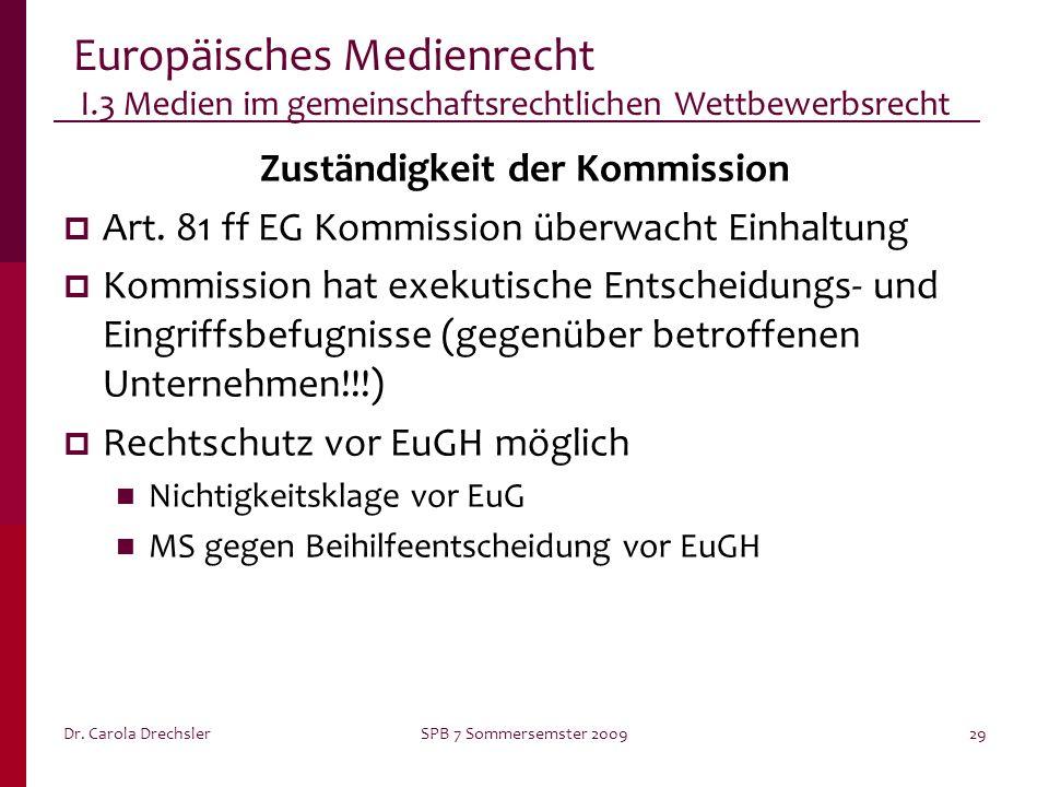 Dr. Carola DrechslerSPB 7 Sommersemster 200929 Europäisches Medienrecht I.3 Medien im gemeinschaftsrechtlichen Wettbewerbsrecht Zuständigkeit der Komm