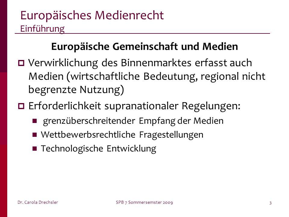 Dr. Carola DrechslerSPB 7 Sommersemster 20093 Europäisches Medienrecht Einführung Europäische Gemeinschaft und Medien Verwirklichung des Binnenmarktes